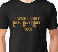 I Wish I Could Control Alt Delete You Unisex T-Shirt