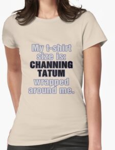 My T-Shirt Size is Channing Wrapped Around Me T-Shirt