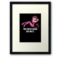 the devil made me do it Framed Print