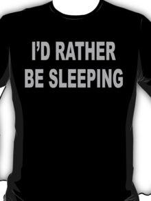 I'd Rather Be Sleeping Funny Geek Nerd T-Shirt