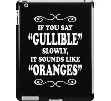 If You Say Gullible Slowly, It Sounds Like Oranges Funny Geek Nerd iPad Case/Skin