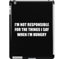I'm Not Responsible For The Things I Say When I'm Hungry Funny Geek Nerd iPad Case/Skin