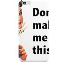 Don't Make Me iPhone Case/Skin