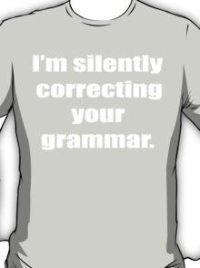 I'm Silently Correcting Your Grammar Funny Geek Nerd T-Shirt