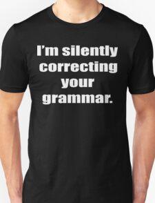 I'm Silently Correcting Your Grammar Funny Geek Nerd Unisex T-Shirt