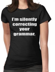 I'm Silently Correcting Your Grammar Funny Geek Nerd Womens Fitted T-Shirt