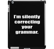 I'm Silently Correcting Your Grammar Funny Geek Nerd iPad Case/Skin