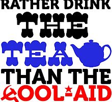 i would rather drink the tea than the cool aid by teeshoppy