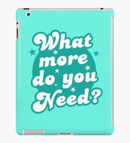 What more do you need? iPad Case/Skin