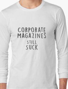 Corporate Magazines Still Suck Long Sleeve T-Shirt
