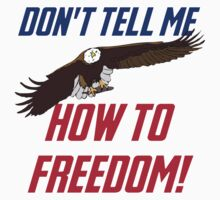 Don't Tell Me How To Freedom by mralan