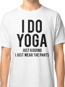I Wear Yoga Pants Classic T-Shirt