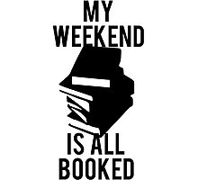 My Weekend Is Booked Photographic Print