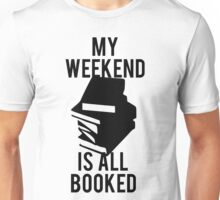 My Weekend Is Booked Unisex T-Shirt