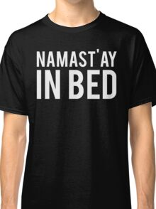 Namastay In Bed Classic T-Shirt