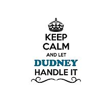 Keep Calm and Let DUDNEY Handle it Photographic Print
