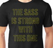 The Sass Is Strong With This One Unisex T-Shirt