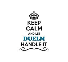 Keep Calm and Let DUELM Handle it Photographic Print