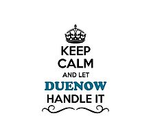 Keep Calm and Let DUENOW Handle it Photographic Print