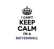I can't keep calm I'm a BATTERSHALL Photographic Print