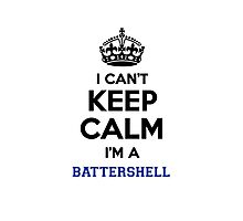 I can't keep calm I'm a BATTERSHELL Photographic Print