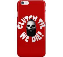 Clutch Til We Die! iPhone Case/Skin