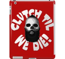 Clutch Til We Die! iPad Case/Skin