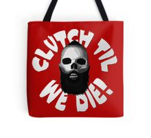 Clutch Til We Die! Tote Bag