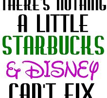 THERE'S NOTHING A LITTLE STARBUCKS AND DISNEY CAN'T FIX by gittytees