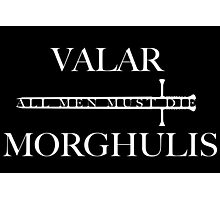 Valar Morghulis, All Men Must Die Photographic Print