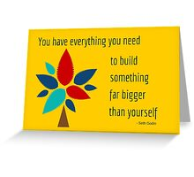 You have everything you need  Greeting Card