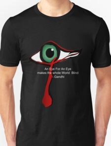 An Eye for An Eye makes the whole World Blind - Gandhi Unisex T-Shirt
