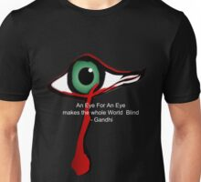 An Eye for An Eye makes the whole World Blind - Gandhi Unisex T-Shirt
