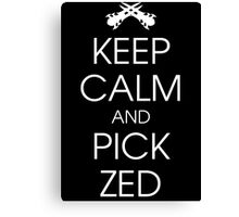 Keep calm and pick Zed Canvas Print