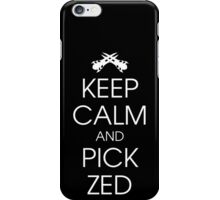 Keep calm and pick Zed iPhone Case/Skin