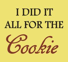 I DID IT ALL FOR THE COOKIE Kids Clothes