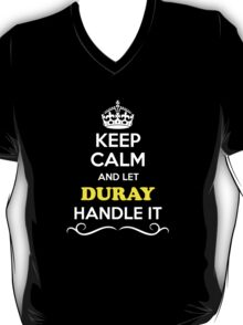 Keep Calm and Let DURAY Handle it T-Shirt