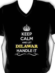 Keep Calm and Let DILAWAR Handle it T-Shirt