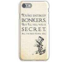 Alice in Wonderland Quote - You're Entirely Bonkers - Mad Hatter Quote 0110 iPhone Case/Skin