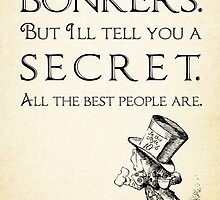 Alice in Wonderland Quote - You're Entirely Bonkers - Mad Hatter Quote 0110 by ContrastStudios