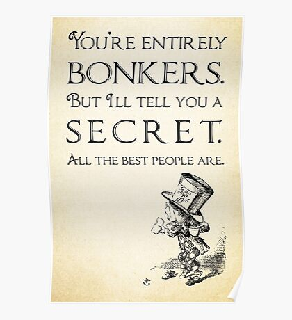 Alice in Wonderland Quote - You're Entirely Bonkers - Mad Hatter Quote 0110 Poster