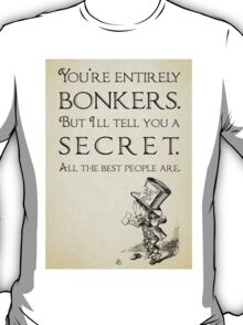 Alice in Wonderland Quote - You're Entirely Bonkers T-Shirt