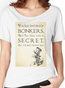 Alice in Wonderland Quote - You're Entirely Bonkers - Mad Hatter Quote 0110 Women's Relaxed Fit T-Shirt