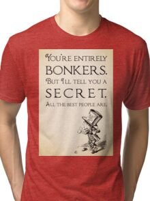 Alice in Wonderland Quote - You're Entirely Bonkers - Mad Hatter Quote 0110 Tri-blend T-Shirt