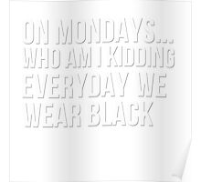 Everyday we wear black Poster