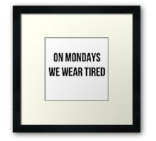 On Mondays we wear tired  Framed Print