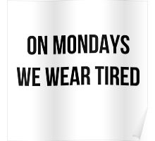 On Mondays we wear tired  Poster