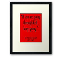 """Churchill, """"If you are going through hell, keep going."""" Sir Winston Churchill Framed Print"""