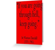 """Churchill, """"If you are going through hell, keep going."""" Sir Winston Churchill Greeting Card"""