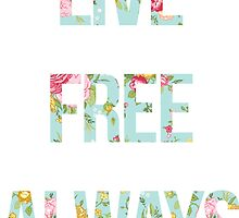 LIVE FREE ALWAYS by Hausofhepkat